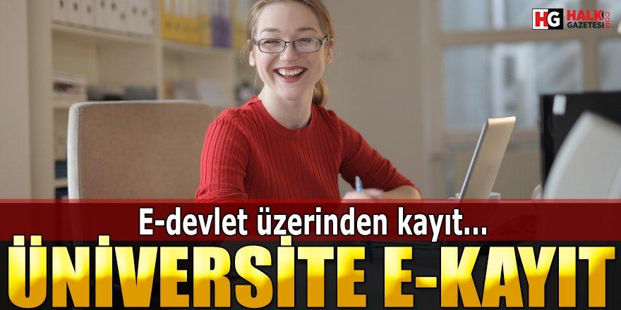 Üniversite E-Kayıt Nedir? E-devlet üzerinden E – Kayıt Nasıl Yapılmaktadır?