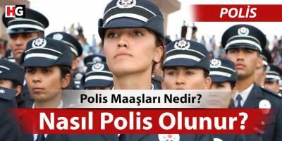 Polis Nasıl Olunur? Polis Maaşları Nedir? Polis Rütbeleri